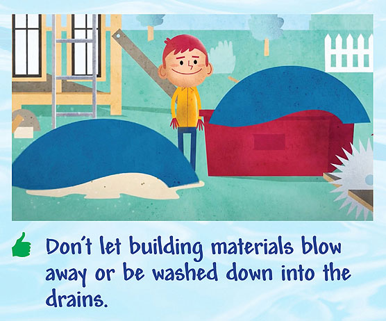 Don't let building materials blow away or be washed down into the drains.